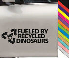"15 Color  ""FUELED BY RECYCLED DINOSAURS"" Decal Car Windows Funny Vinyl Sticker"