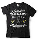 Running T-shirt I Don't Need Therapy I Just Need To Go Running Tee Shirt