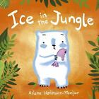 Child's Play Library ICE IN THE JUNGLE by Ariane Hofmann-Maniyar 2015, Hardcover
