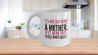 Mother Coffee Mug Not Easy Being a Mother