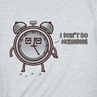 I Don't Do Mornings | Funny Mens Guys Tees Cute | Slim Fit Grey