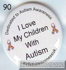 Autism Button Badges, I LOVE my Children with Autism