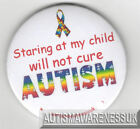 Autism Button Badges, staring at my child will not cure Autism