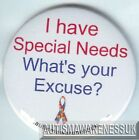 Special Needs Badges, have Special needs, What's your excuse?
