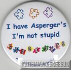 Aspergers Badges,I have Aspergers I'm not stupid