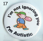 Autism Button Badges, I am not ignoring you I 'm Autistic