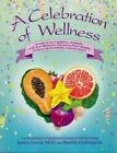 A Celebration of Wellness :An Easy to Use Vegetarian Cookbook -Levin, Cederquist