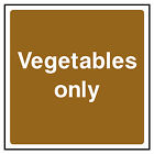 Vegetables Only Sign HSE Health & Safety FOO70 20cm x 20cm Sign or Sticker