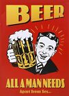 Funny RETRO METAL PLAQUE: BEER ALL A MAN NEEDS sign/Advert