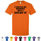 I Could Be Wrong But I Doubt It Funny Guys Stubborn Mens Graphic T-Shirts