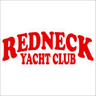 Redneck Yacht Club Vinyl Decal / Sticker - Choose Color & Size - Craig Morgan