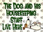 RETRO METAL PLAQUE :THE DOG AND HIS HOUSEKEEPING STAFF LIVE HERE sign