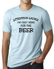 Attention ladies I'm just here for the beer funny drinking shirt