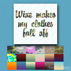 Wine Makes Clothes Fall Off - Vinyl Decal - Multiple Patterns & Sizes - ebn1178