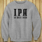 IPA LOT WHEN I DRINK FUNNY BEER DRINKING PARTY Womens Gray Sweatshirt