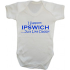 Baby Grow Bodysuit - I Support Ipswich Just Like Daddy - Football Gift Dad Town