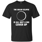 The eclipse is just a big cover up - Funny Totality Space Solar Lunar Tshirt Sun