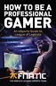 REKKLES,FNATIC-HOW TO BE A PROFESSIONAL GAMER  BOOK NEW