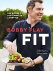 Bobby Flay Fit: 200 Recipes for a Healthy Lifestyle by Bobby Flay: New