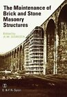 The Maintenance of Brick and Stone Masonry Structures by A M Sowden: New