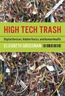 High Tech Trash: Digital Devices, Hidden Toxics, and Human Health by Grossman