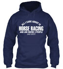 Horse Racing And Beer - All I Care About Is Like Maybe Gildan Hoodie Sweatshirt
