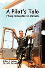 A Pilot's Tale - Flying Helicopters in Vietnam by William Heilman: New