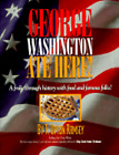 George Washington Ate Here!: A Frolic Through History with Food and Famous Folks