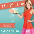 The Pie Life: A Guilt-Free Recipe for Success and Satisfaction by Samantha Ettus