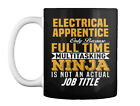 Custom-made Electrical Apprentice - Only Because... Full Time Gift Coffee Mug
