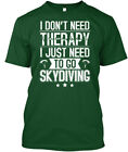 Great gift Skydiving - I Dont Need Therapy Just To Go Hanes Tagless Tee T-Shirt