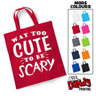 Way Too Cute To Be Scary Tote Bag - Halloween Sweets Trick Or Treat Sack Costume