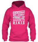 May Be Im Wrong, Dixie - I Wrong But Highly Doubt It Gildan Hoodie Sweatshirt