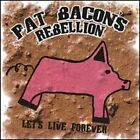 Let's Live Forever by Pat Bacon's Rebellion: Used