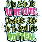 Daddy's Job is to Spoil Me Rotton Childrens Kids Youth T Shirt Tee Baby Toddler