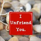 """I UNFRIEND YOU"" SARCASTIC FACEBOOK SAYING FUNNY GLASS PENDANT NECKLACE KEYRING"