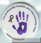 Autism Awareness Button Badge, I'm Profoundly Autistic Ridiculously cute