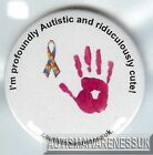 Autism Awareness Button Badge, Profoundly Autistic Ridiculously cute