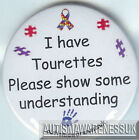 Tourettes Awareness Badge, I have Tourettes, Show some understainding