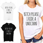 Women T-shirt BITCH PLEASE I RIDE A UNICORN Print Cotton T Shirt Tops Tees EW