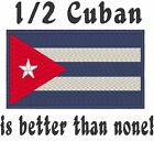1/2 Cuban is better than none! Cuba Flag  Baby Bodysuit Embroidered
