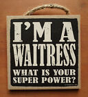 I'M A WAITRESS WHAT'S YOUR SUPER POWER Cafe Restaurant Bar Pub Decor Sign NEW