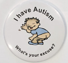 Autism Button Badges, I have Autism What's your excuse?
