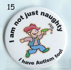 Autism Button Badges, Not just naughty, I have Autism too!