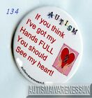 Autism Button Badges, If you think I got my hands full, you should see my heart