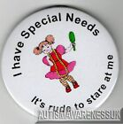 Special Needs Badges, I have special needs    its rude to stare at me