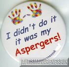 Aspergers Badges, I didn't do it, it was my aspergers