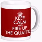 KEEP CALM AND FIRE UP THE QUATTRO fun MUG ashes to ashes / audi inspired mugs