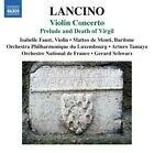 Isabelle Faust - Thierry Lancino: Violin Concerto; Prelude and Death of Virgil