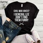 CIVIL WAR JOKES I GENERAL LEE DON'T FIND THEM FUNNY T-SHIRT, CIVIL WAR SHIRT, FU